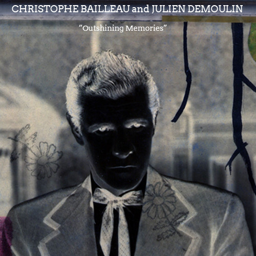 Christophe Bailleau and Julien Demoulin – Outshining Memories – Deluxe Version   Available now!