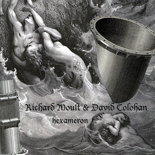 Richard Moult & David Colohan – Hexameron – Standard Version   Available Now!!