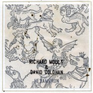 Richard Moult & David Colohan – Hexameron – Deluxe Version   SOLD OUT!
