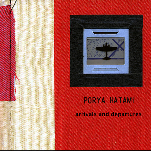 Porya Hatami – Arrivals And Departures – Deluxe Version    SOLD OUT!!