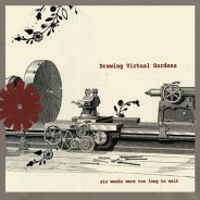 Drawing Virtual Gardens – Six Weeks Were Too Long To Wait – Standard Version  AVAILABLE NOW!